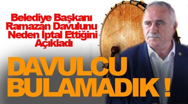 Belediye Başkanı Uzun; Davulcu bulamadığımız için iptal ettik !