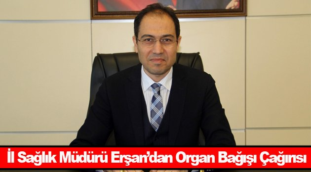 Erşan'dan organ bağışı çağrısı