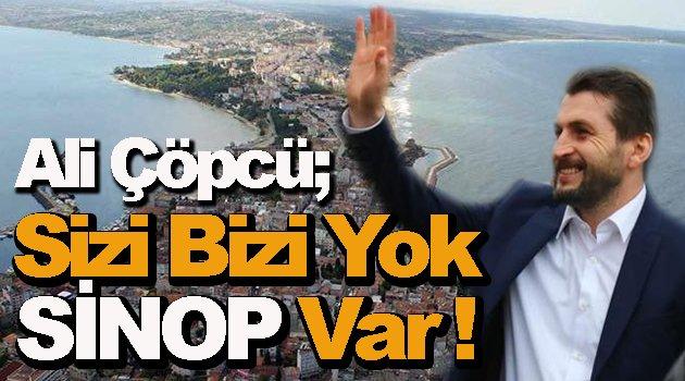 Ali Çöpcü; Sizi bizi yok Sinop Var !