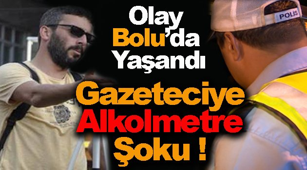 Arızalı Alkolmetre Gazeteciyi Mağdur Etti !