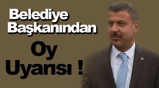 Belediye Başkanı Çakıcı'dan Oy Uyarısı !