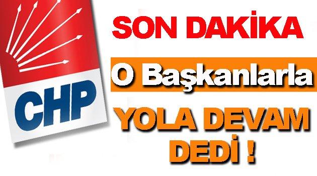 CHP O Başkanlarla Devam Dedi !