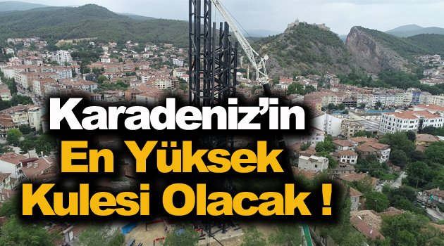 Karadeniz'in en yüksek kulesi Boyabat'ta yükseliyor