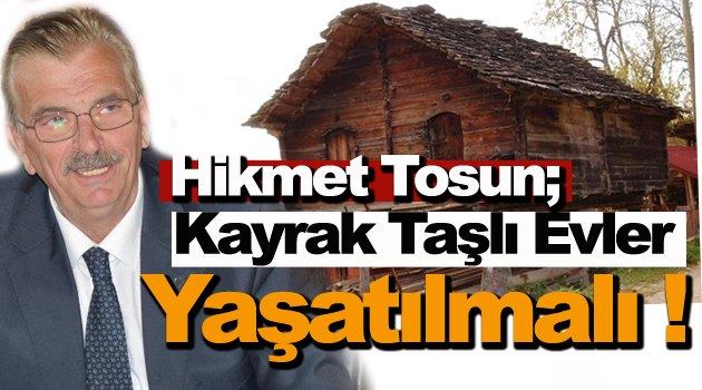 Kültür Turizm Müdürü Tosun, Kayrak Taşlı Evler Yaşatılmalı !