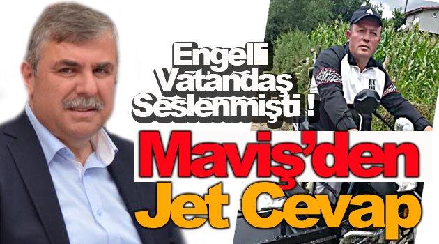 Maviş'den engelli vatandaşın feryadına jet yanıt !