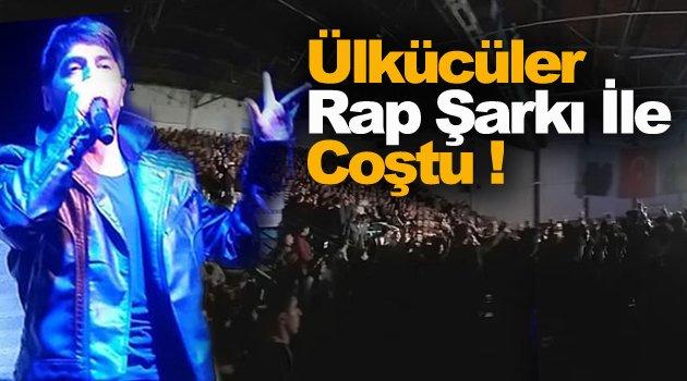 Ülkücüler Rap Şarkı İle Coştu !