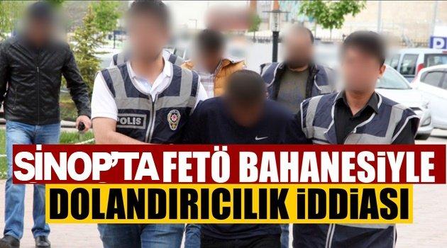 Sinop'ta FETÖ bahanesiyle dolandırıcılık iddiası