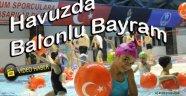 Havuzda Balonlu Bayram !!!