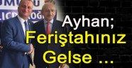 İl Başkanı Ayhan; Feriştahınız Gelse ...