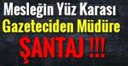 Gazeteciden Müdüre Aleni Şantaj