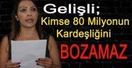 Gelişli; Kimse 80 Milyonun Kardeşliğini Bozamaz...