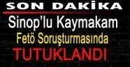 Sinop'lu Kaymakam Fetö Operasyonunda Tutuklandı