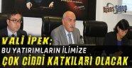 Vali İpek; Bu Yatırımların İlimize Çok Ciddi Katkıları Olacak
