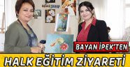 Bayan İpe'ten Halk Eğitim Merkezine Ziyaret