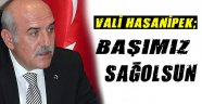 Vali Hasan İpek; Başımız Sağolsun