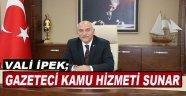 Vali İpek; Gazeteci Kamu Hizmeti Sunar!