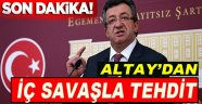 "CHP'li  Altay'dan ""iç savaş"" tehdidi!"