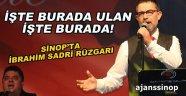 Sinop'ta İbrahim Sadri Rüzgarı Esti!
