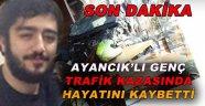 Ayancık'lı Genç Trafik Kazasında Hayatını Kaybetti!