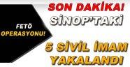 SİNOP'TA FETÖ OPERASYONU 5 SİVİL İMAM YAKALANDI