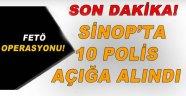 SİNOP'TA 10 POLİS AÇIĞA ALINDI!
