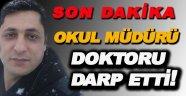 Okul Müdürü Doktoru Darp Etti!