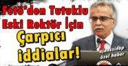Fetö Tutuklusu Eski Rektör İçin Çarpıcı iddialar!