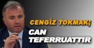 Cengiz TOKMAK; Can Teferruattır!