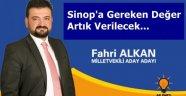 ALKAN; SİNOP'A GEREKEN DEĞER ARTIK VERİLECEKTİR