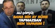Ali Çöpçü Ergül'e seslendi; ' Sana bir ay süre, yapmazsan ben yaparım'