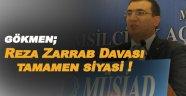 """Müsiad Sinop Başkanı Gökmen; """"Reza Zarrab Davası tamamen siyasi !"""