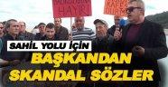 Belediye Başkanı'ndan Sahil yolu için skandal sözler !