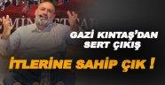 Gazi Kıntaş Kılıçdaroğlu'na seslendi; ' İtlerine Sahip Çık!