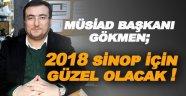 """MÜSİAD Sinop Şube Başkanı Gökmen: """"2018 yılında Sinop açısından güzel gelişmeler olacağını ümit ediyorum"""""""