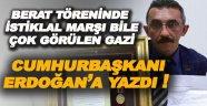 Berat Töreninde İstiklal Marşı Bile Okunmayan Gazi, Erdoğan'a Mektup Yazdı !