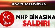 MHP İl Binasına Silahlı Saldırı