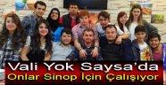 VALİ YOK SAYSA'DA ONLAR SİNOP İÇİN ÇALIŞIYOR !!!