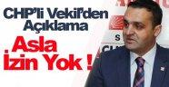 CHP'li Karadeniz; Asla İzin Vermeyeceğiz !