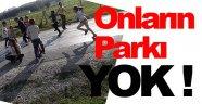 Oyun Parkı Olmayan Çocuklar Yollara Düştü