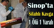 SİNOP'TA SİLAHLI KAVGA 1 ÖLÜ 1 YARALI