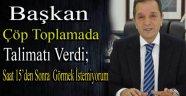 Başkan Çöp Toplama Konusunda Talimatı Verdi !!!