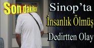 SİNOP'TA İNSANLIK ÖLMÜŞ DETİRTECEK OLAY