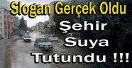 Slogan Gerçek Oldu, Şehir Suya Tutundu !!!
