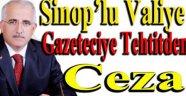 Sinop'lu Vali Tuna'ya Gazeteciye Tehditten Tazminat Cezası
