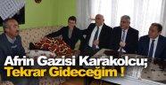 Afrin Gazisi Karakolcu; Tekrar Gideceğim !