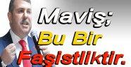 AK Parti Vekili Maviş; Bu Bir Faşistliktir !!!