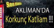 Akliman'da Korkunç Katliam !!!