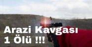 Arazi Kavgası Kanlı bitti 1 Ölü !!!