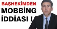 BAŞHEKİMDEN ÇALIŞANLARINA ''MOBBİNG'' İDDİASI