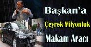 BAŞKAN'A ÇEYREK MİLYONLUK MAKAM ARACI !!!